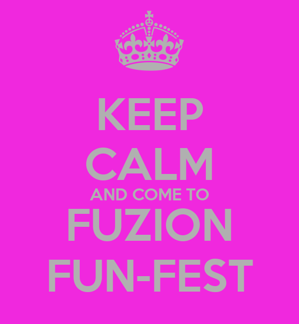 KEEP CALM AND COME TO FUZION FUN-FEST