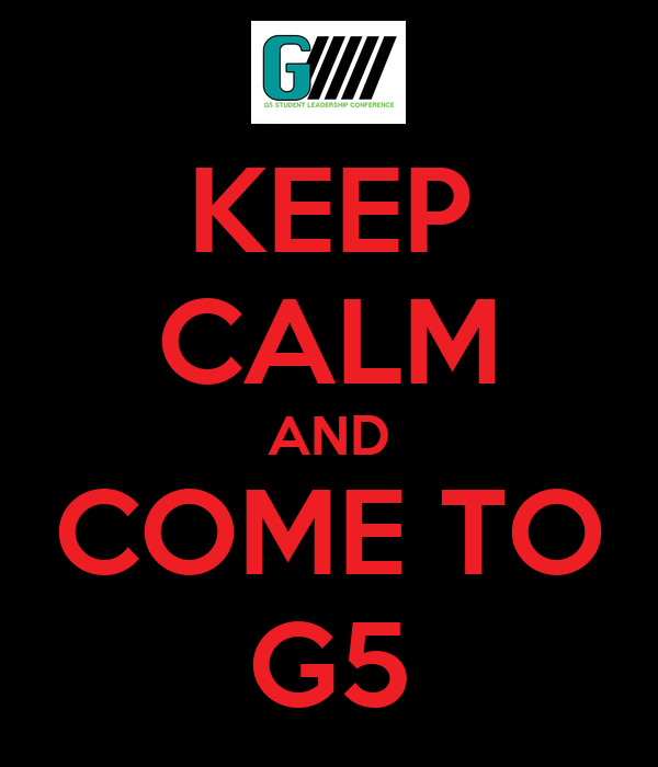 KEEP CALM AND COME TO G5