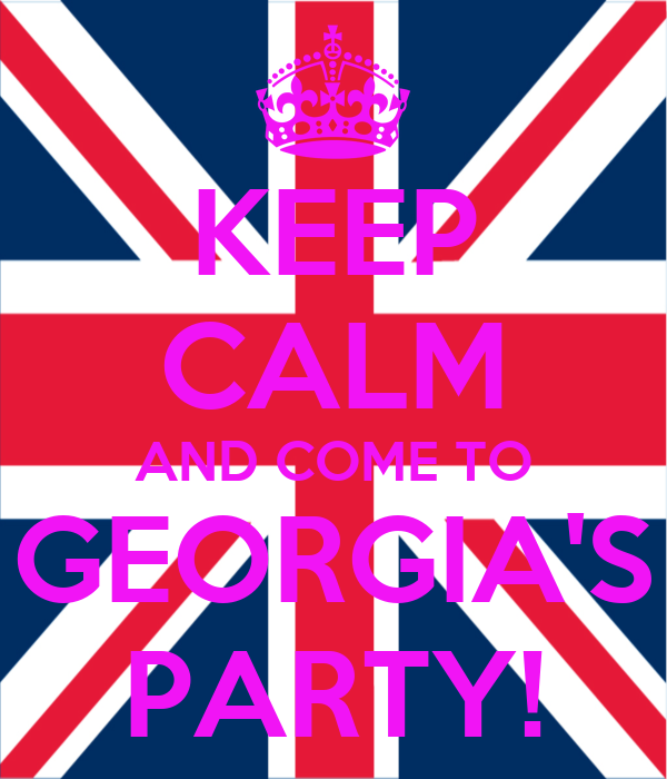 KEEP CALM AND COME TO GEORGIA'S PARTY!