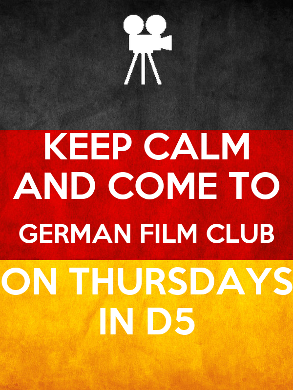 KEEP CALM AND COME TO GERMAN FILM CLUB ON THURSDAYS IN D5