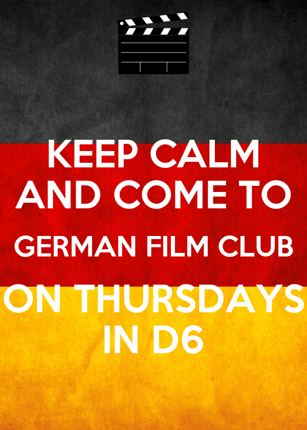 KEEP CALM AND COME TO GERMAN FILM CLUB ON THURSDAYS IN D6