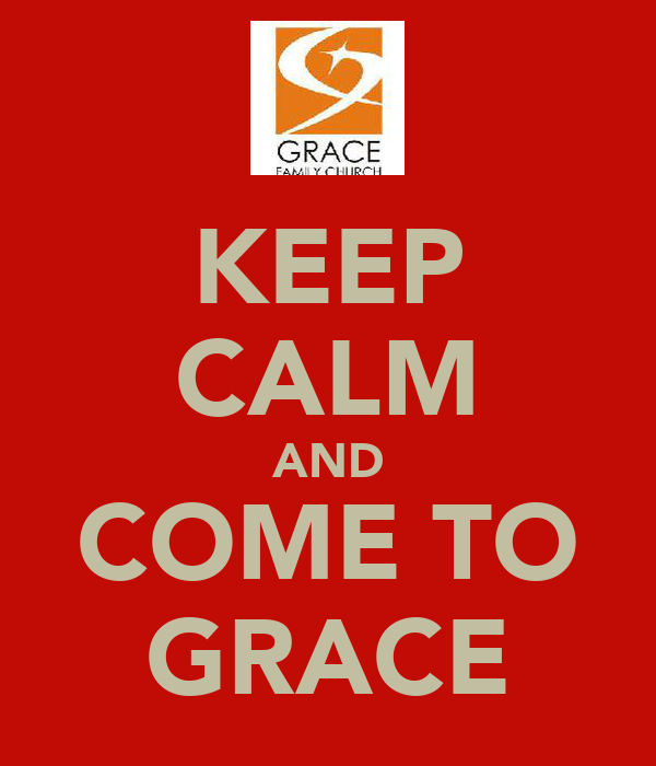 KEEP CALM AND COME TO GRACE