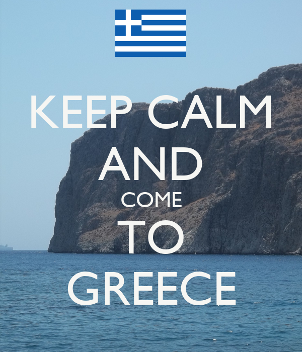KEEP CALM AND COME TO GREECE
