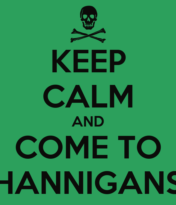 KEEP CALM AND COME TO HANNIGANS