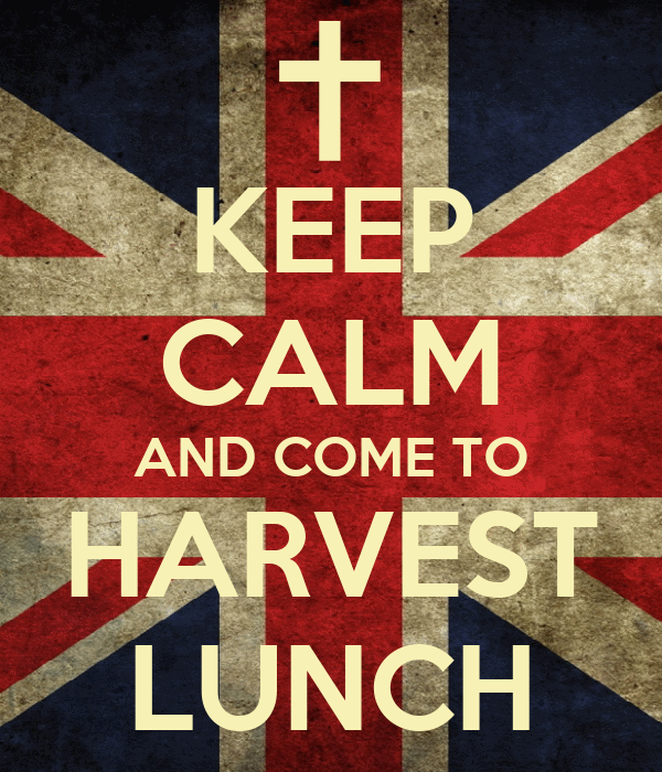 KEEP CALM AND COME TO HARVEST LUNCH
