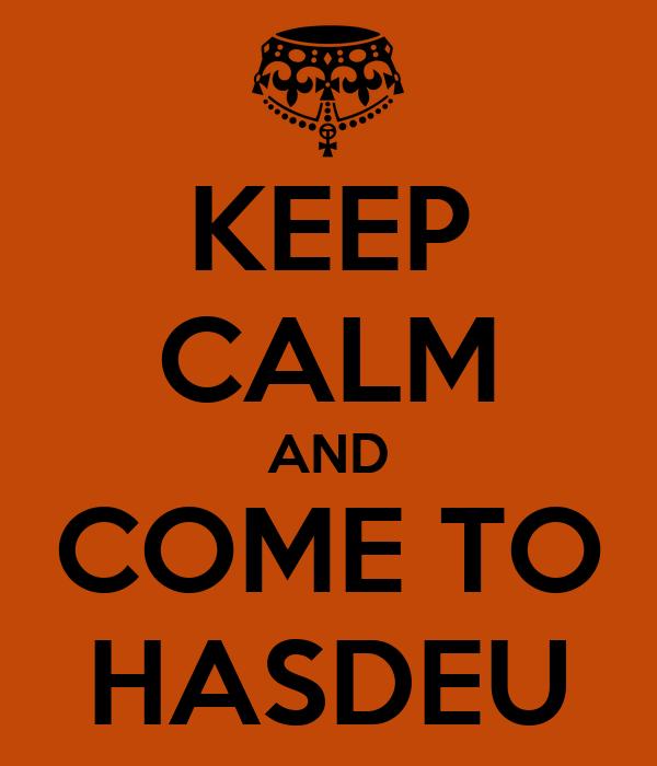 KEEP CALM AND COME TO HASDEU