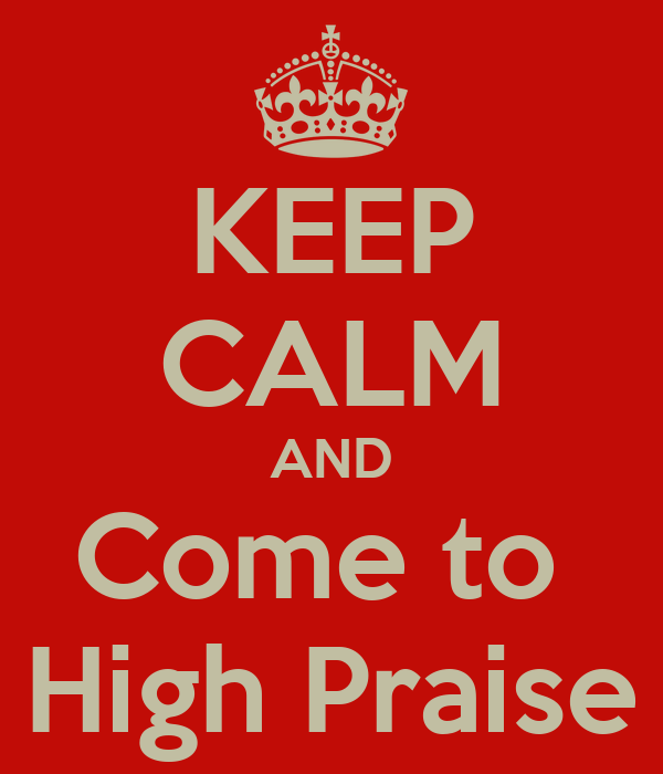 KEEP CALM AND Come to  High Praise