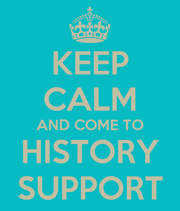 KEEP CALM AND COME TO HISTORY SUPPORT