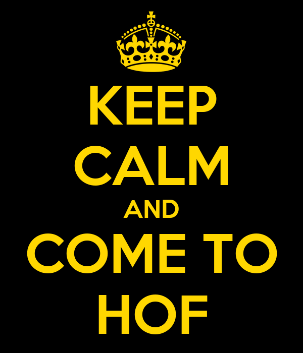 KEEP CALM AND COME TO HOF