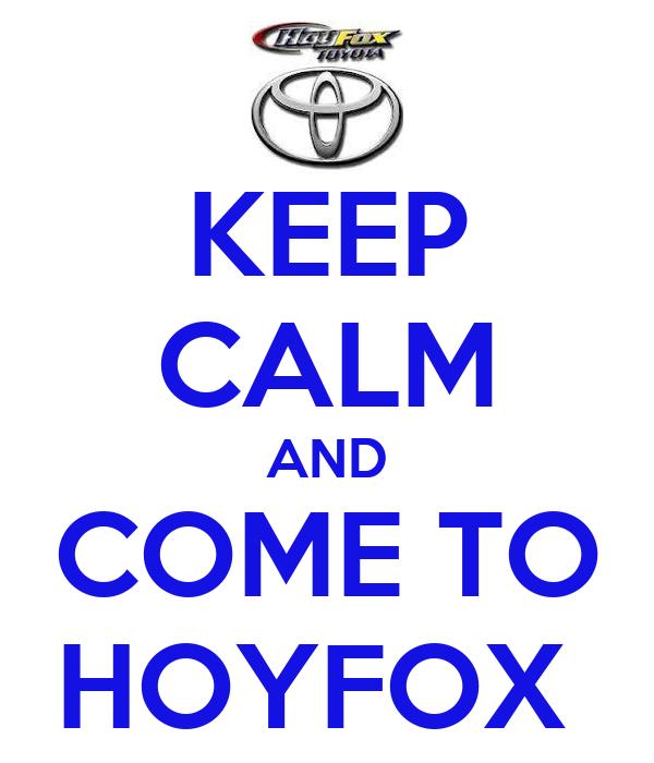 KEEP CALM AND COME TO HOYFOX