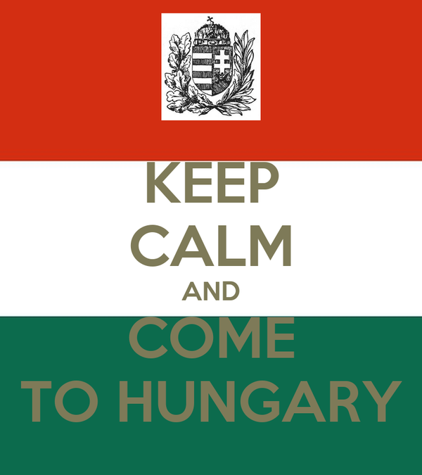 KEEP CALM AND COME TO HUNGARY