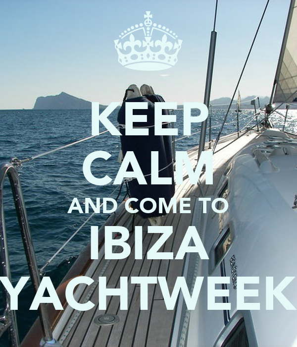 KEEP CALM AND COME TO IBIZA YACHTWEEK
