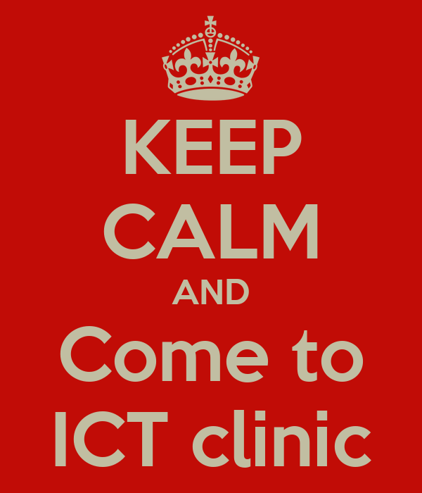 KEEP CALM AND Come to ICT clinic
