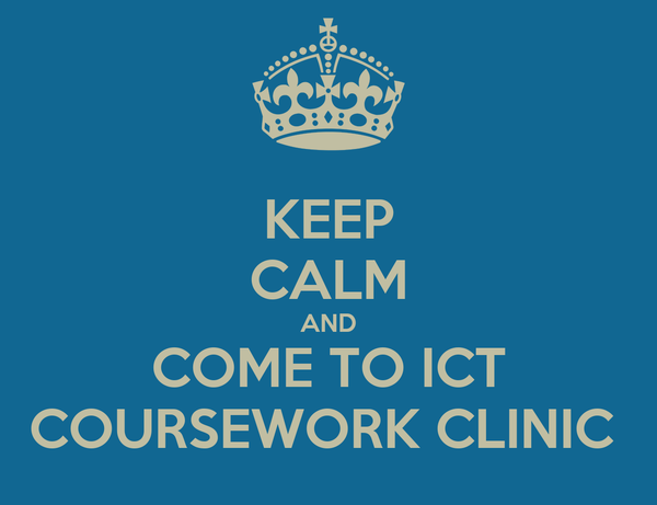 KEEP CALM AND COME TO ICT COURSEWORK CLINIC