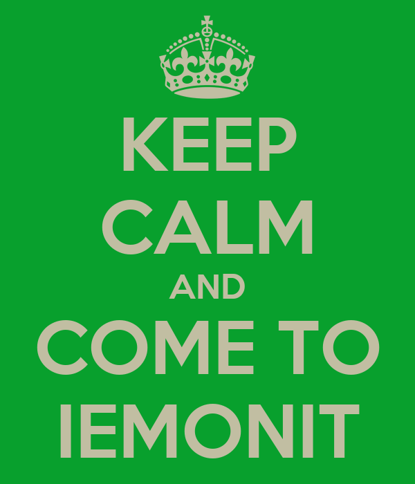 KEEP CALM AND COME TO IEMONIT