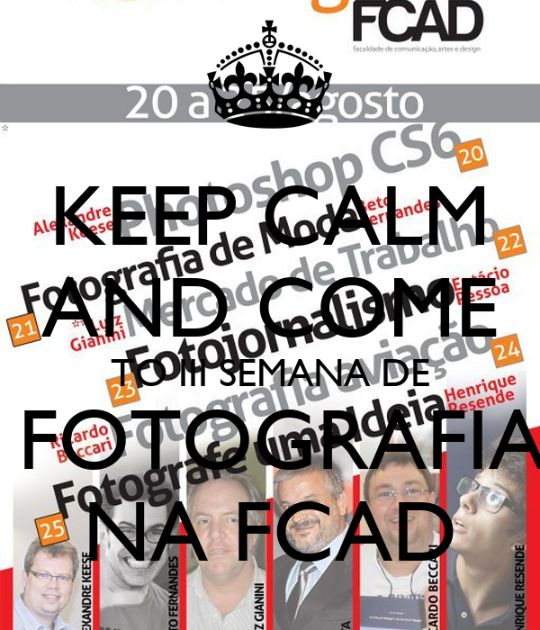 KEEP CALM AND COME TO III SEMANA DE  FOTOGRAFIA NA FCAD