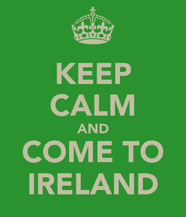 KEEP CALM AND COME TO IRELAND