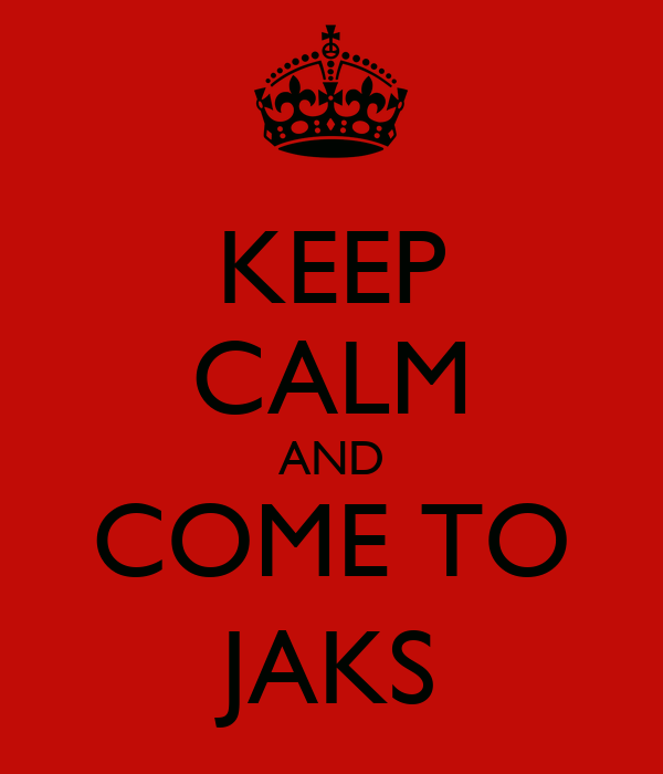 KEEP CALM AND COME TO JAKS
