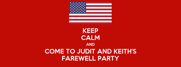 KEEP CALM AND COME TO JUDIT AND KEITH'S FAREWELL PARTY