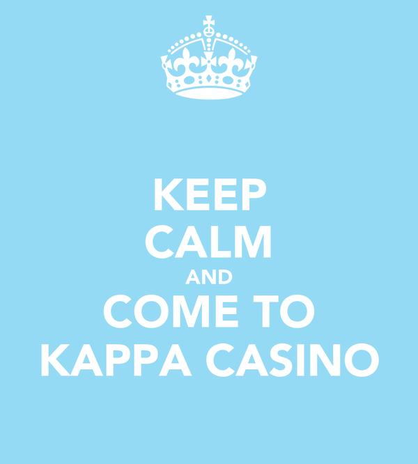 KEEP CALM AND COME TO KAPPA CASINO