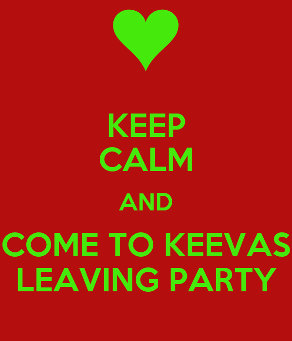 KEEP CALM AND COME TO KEEVAS LEAVING PARTY