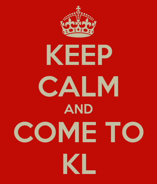 KEEP CALM AND COME TO KL