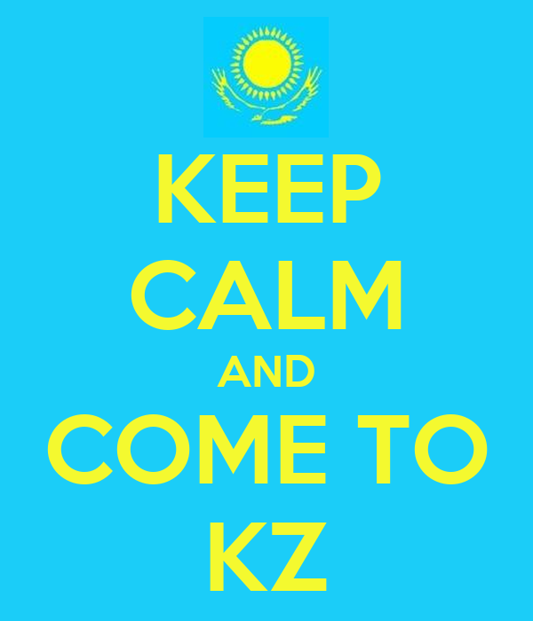 KEEP CALM AND COME TO KZ
