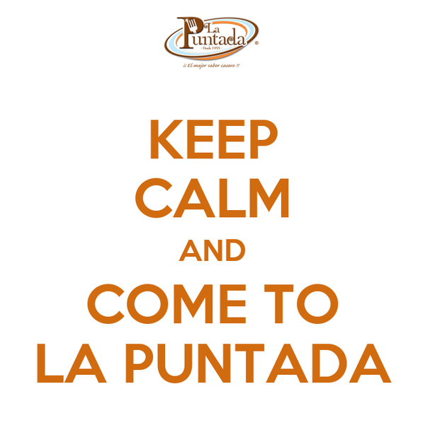 KEEP CALM AND COME TO LA PUNTADA