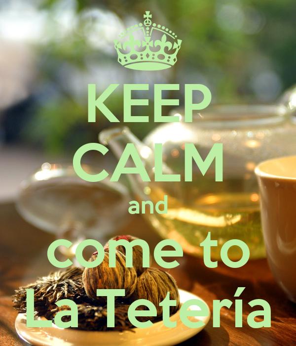 KEEP CALM and come to La Tetería