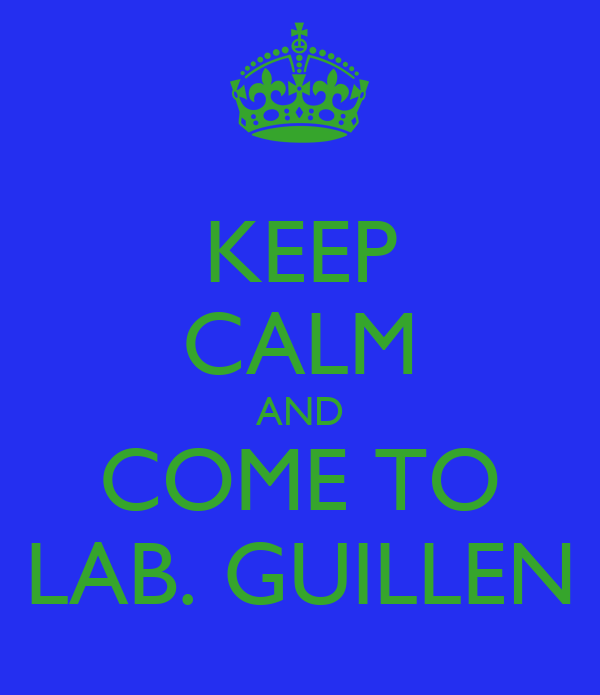 KEEP CALM AND COME TO LAB. GUILLEN