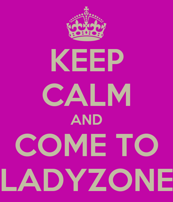 KEEP CALM AND COME TO LADYZONE