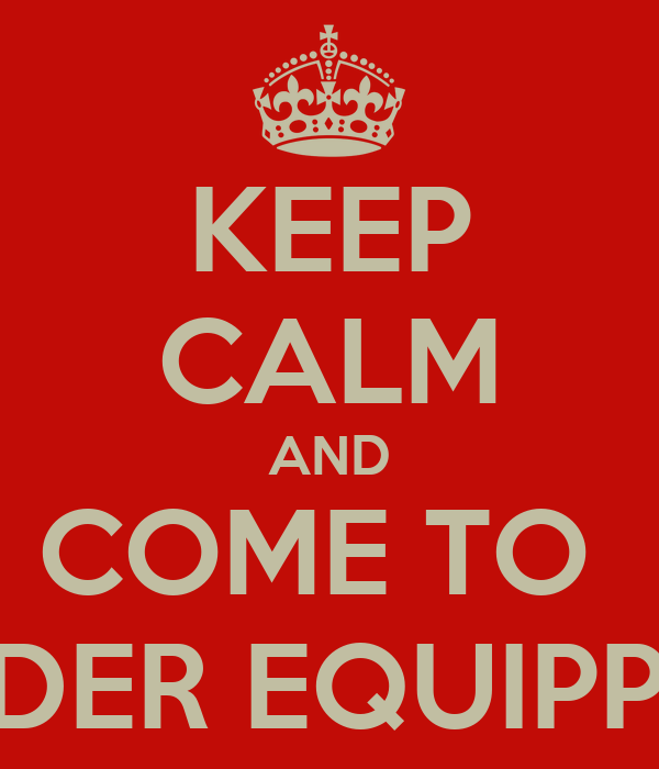 KEEP CALM AND COME TO  LEADER EQUIPPING