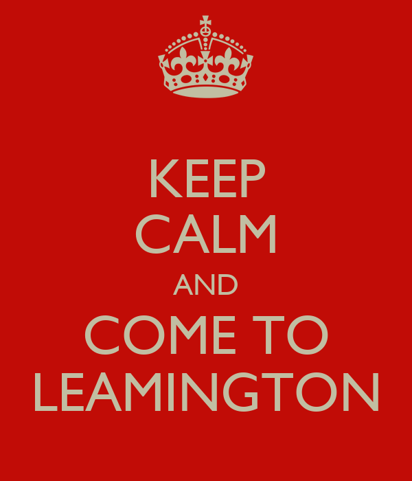KEEP CALM AND COME TO LEAMINGTON