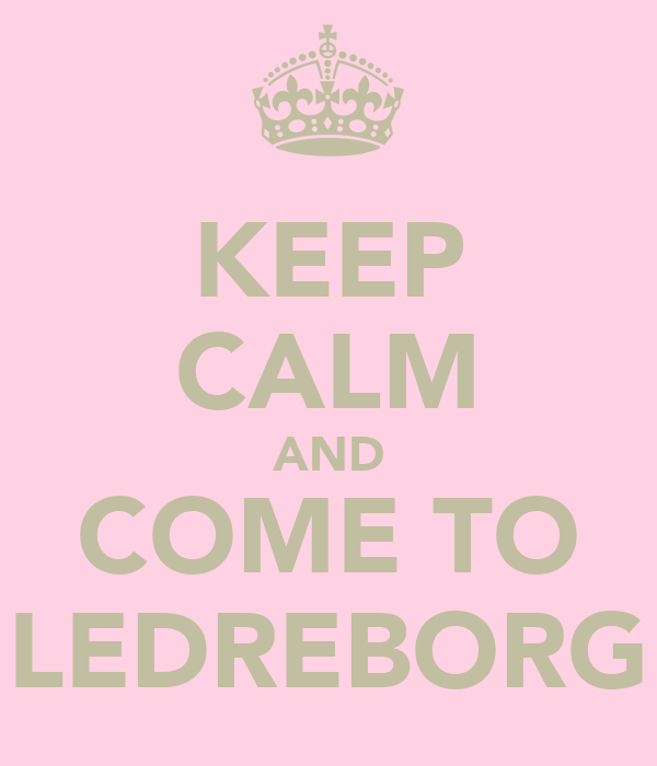 KEEP CALM AND COME TO LEDREBORG