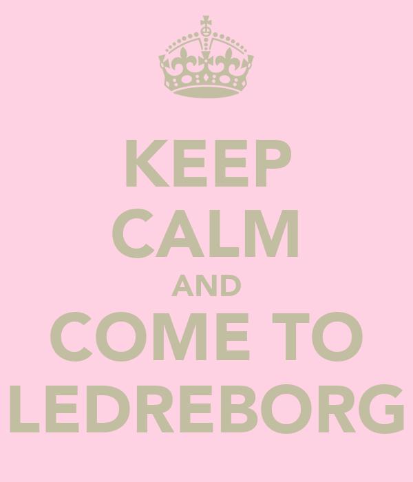 KEEP CALM AND COME TO LEDREBORG