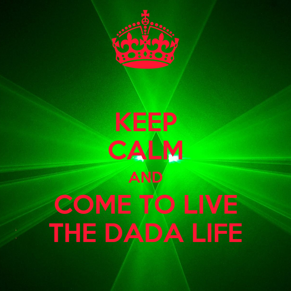 KEEP CALM AND COME TO LIVE THE DADA LIFE
