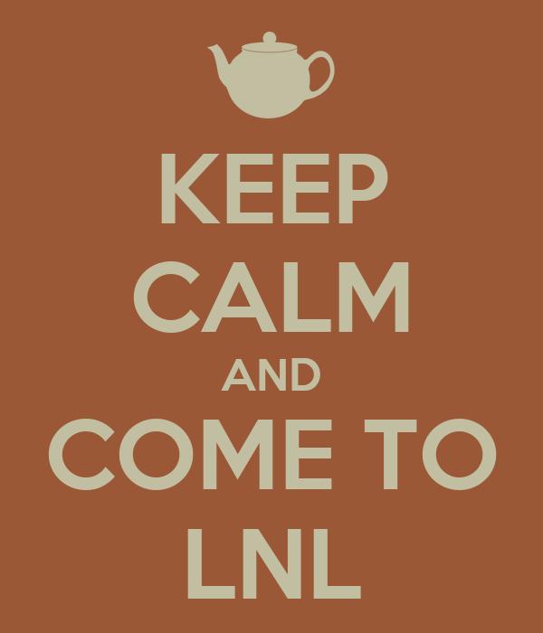 KEEP CALM AND COME TO LNL