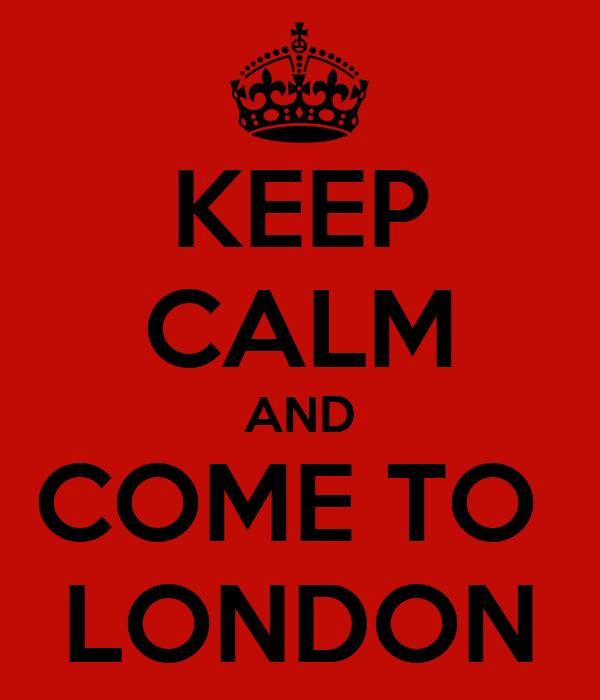 KEEP CALM AND COME TO  LONDON