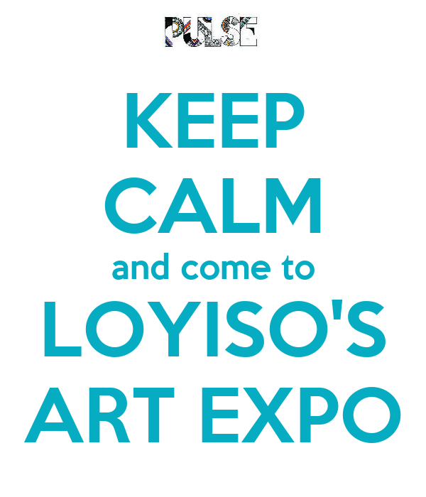 KEEP CALM and come to LOYISO'S ART EXPO