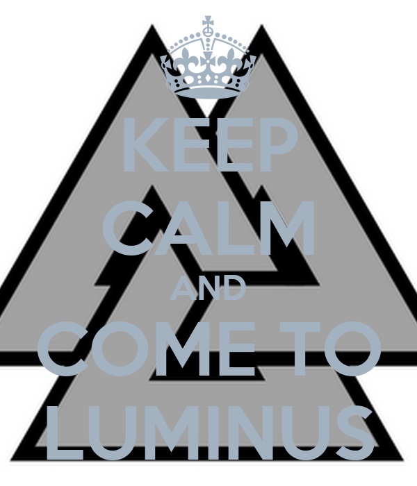 KEEP CALM AND COME TO LUMINUS