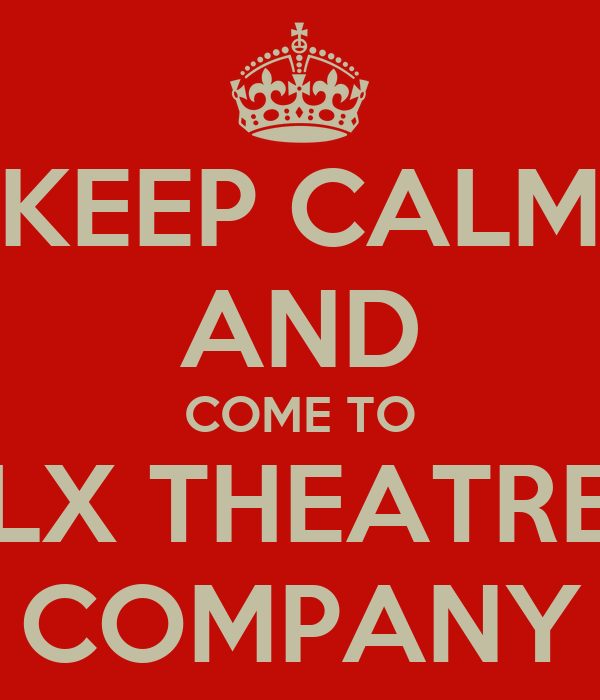 KEEP CALM AND COME TO LX THEATRE COMPANY