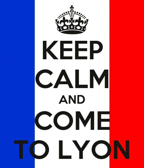 KEEP CALM AND COME TO LYON