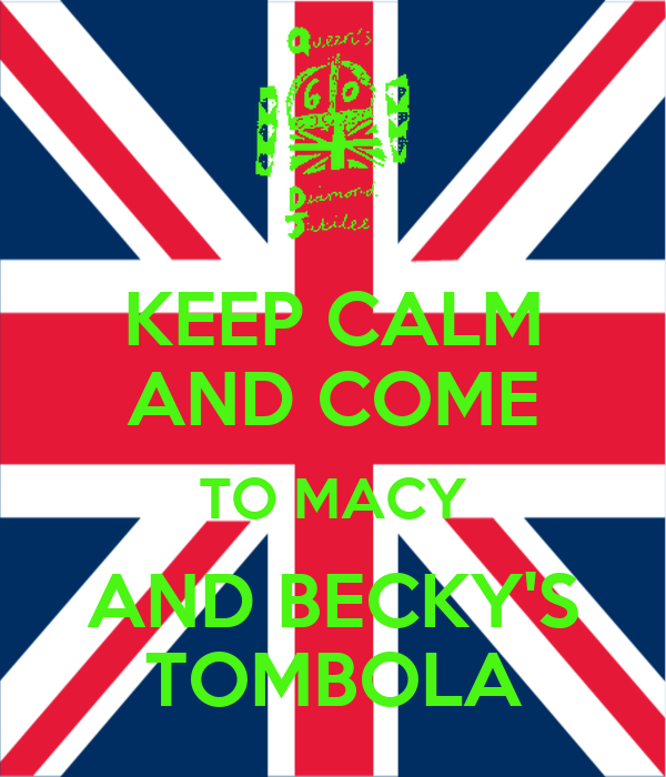 KEEP CALM AND COME TO MACY AND BECKY'S TOMBOLA