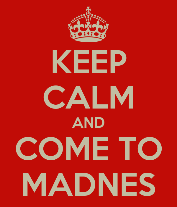 KEEP CALM AND COME TO MADNES