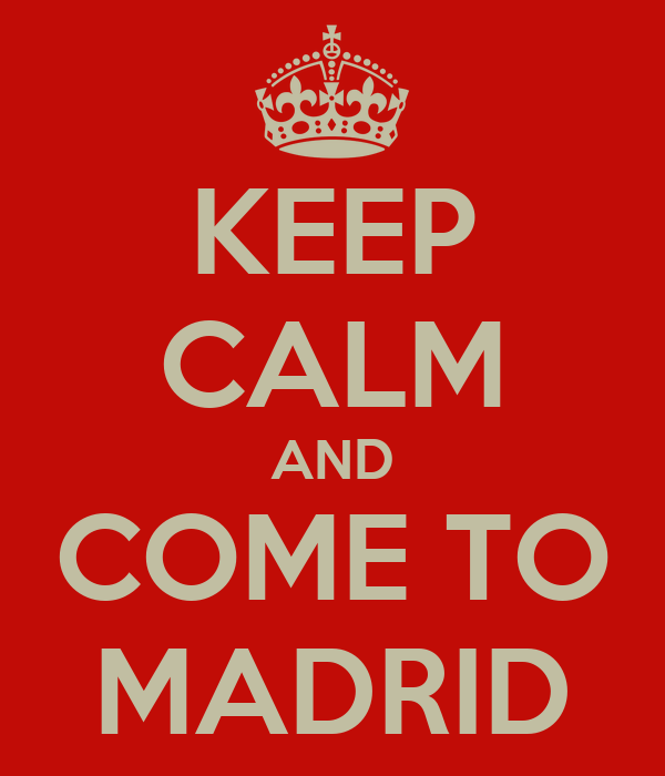 KEEP CALM AND COME TO MADRID