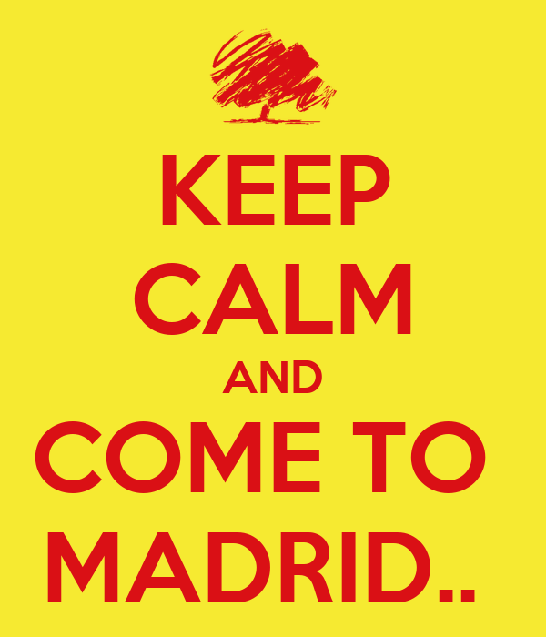 KEEP CALM AND COME TO  MADRID..