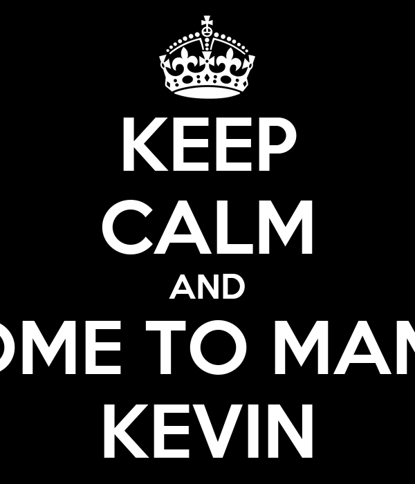 KEEP CALM AND COME TO MAMA KEVIN