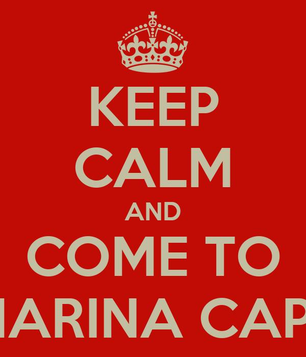 KEEP CALM AND COME TO MARINA CAPE