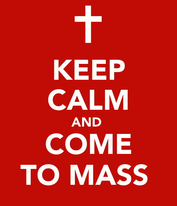 KEEP CALM AND  COME TO MASS