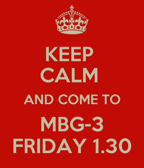 KEEP  CALM  AND COME TO MBG-3 FRIDAY 1.30